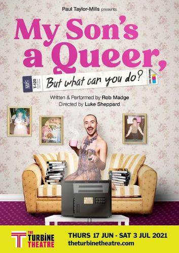 My Son's A Queer But What Can You Do - News The premiere of the show will run at the Turbine theatre