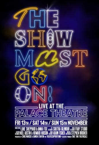 The Show Must go On!  Live - News It will be the first show to reopen The Palace Theatre as part of Nimax Theatre's autumn season of socially distanced shows
