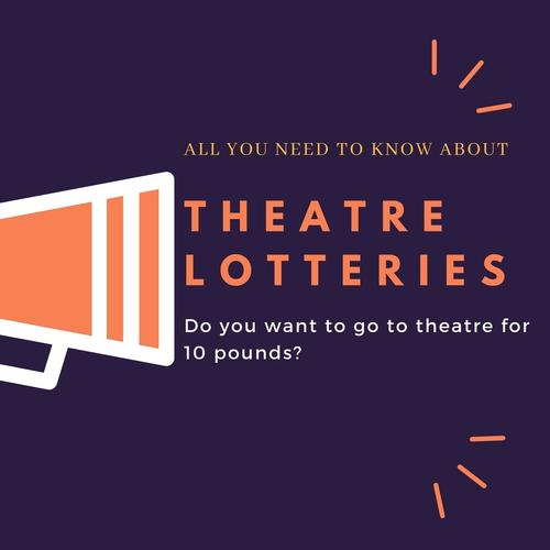 Theatre Lotteries - All you need to know Do  you want to go to theatre for 10 pounds?