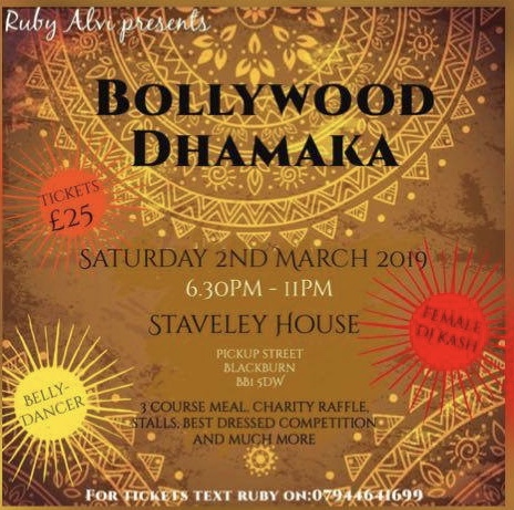 Bollywood Dhamaka 2nd March Our next event will be in held on the 2nd of March running from 6.30pm - 11pm at Staveley House. Including live music, belly dancers, a 3 course meal, a charity raffle, stalls, best dressed competition and much more!