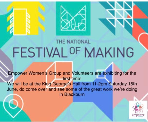 Festival of Making 15th June Empower Women's Group and Volunteers are exhibiting for the first time!