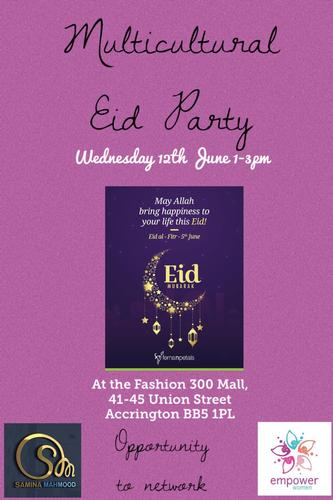 Multicultural Eid Party 12th June You are invited to our multicultural Eid Party on Wednesday the 12th June at the Fashion 300 Mall, 41-45 Union Street, Accrington BB5 1PL!