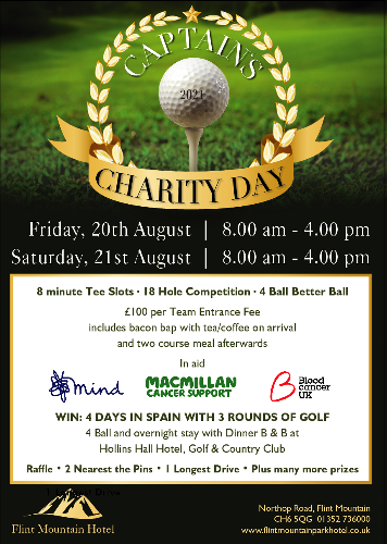 Charity Golf Event - August 2021 Enter your team now to be in with a chance to win some fabulous prizes!! 01352 736 000
