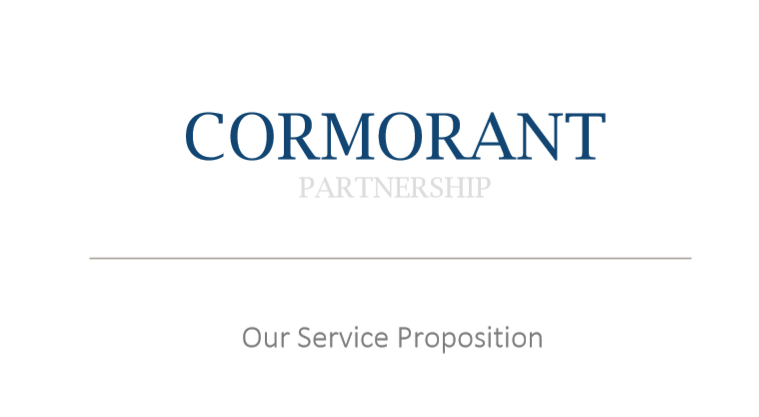 Our Service Proposition Cormorant Partnership LLP provides financial planning and wealth management services to private individuals, families and trustees of family trusts. We offer advice on investments, pensions, taxation and trusts as well as working with other professionals to oversee and co? ordinate our clients' financial affairs.    This document should be read in conjunction with our Terms of Business letter.