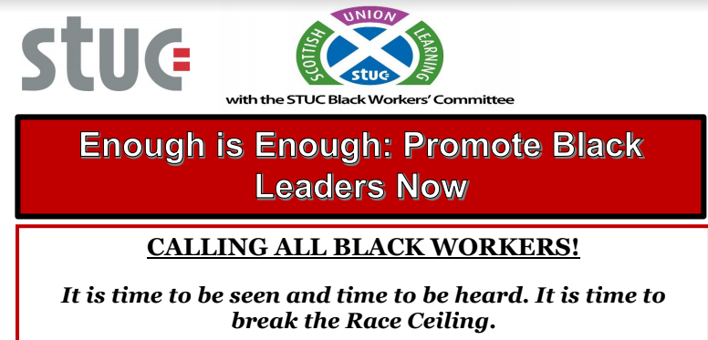 STUC Black Workers' Committee Leadership Programme This programme is an invaluable development and educational opportunity which will leave all participants feeling more ready to take on leadership opportunities, challenge inequality, and organise to win.