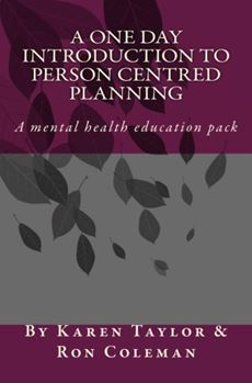 A one day introduction to mental health  person centred planning by Karen Taylor Ron Coleman