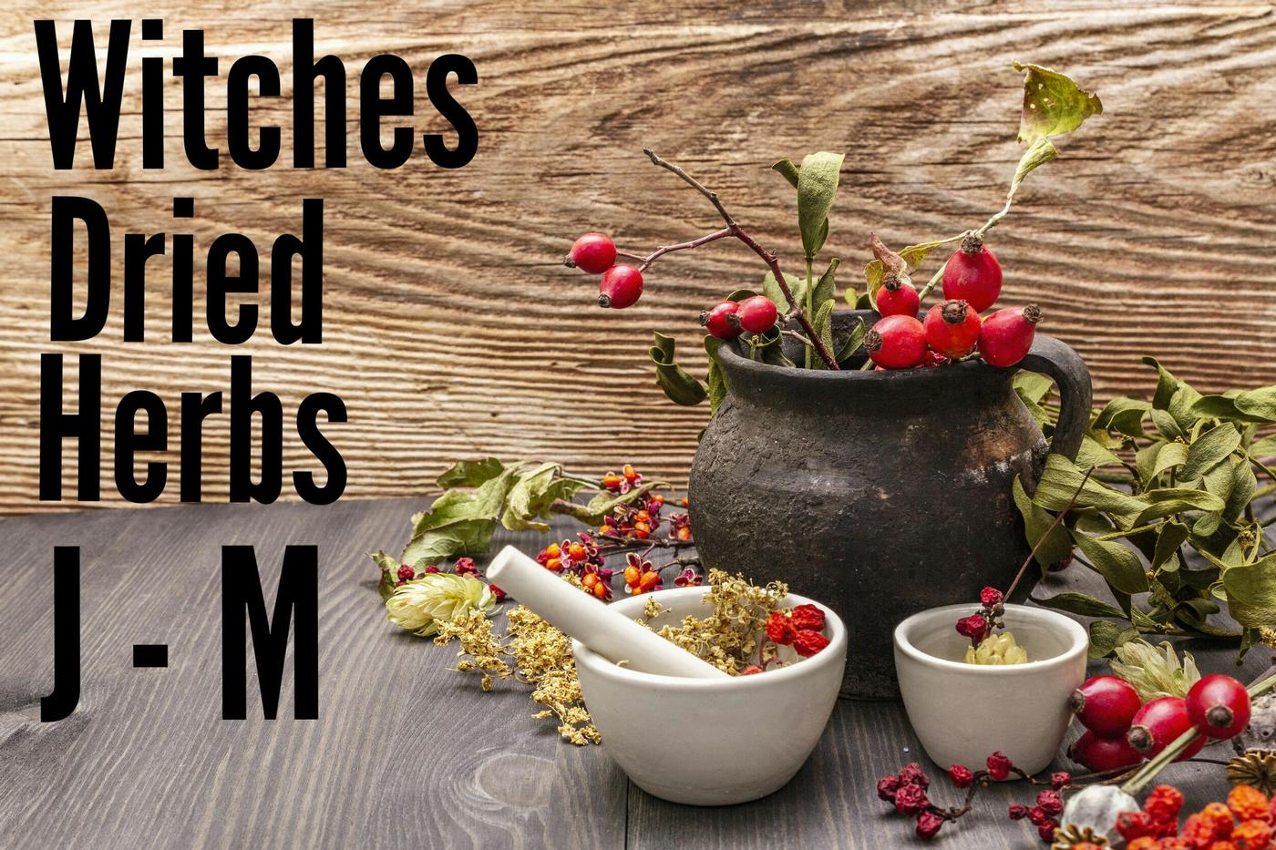Witches Dried Herbs   J - M