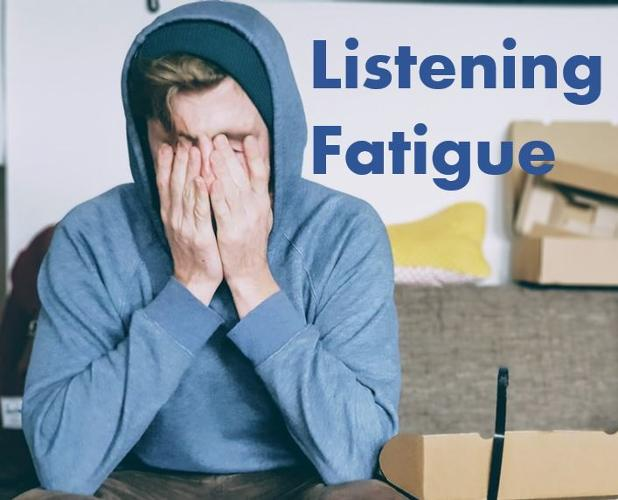 Listening Fatigue and Mental Health A major hidden effect of hearing loss is tiredness and cognitive overload. It takes a lot of effort to attend, listen and interpret conversations when you have a hearing loss  Building in recovery time to safe guard your mental and emotional wellbeing is vital. Read on for some insights from adults with hearing loss, including the great