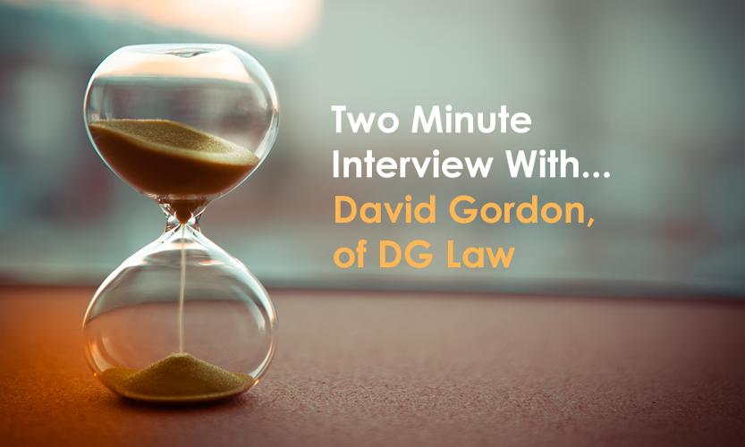 Two minute interview with David Gordon in this two minute interview,  we will try to give talk with David Gordon, of DG Law